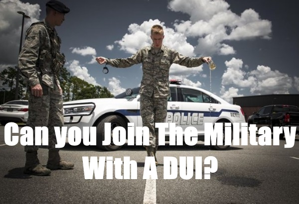 Can You Join The Military With A DUI?