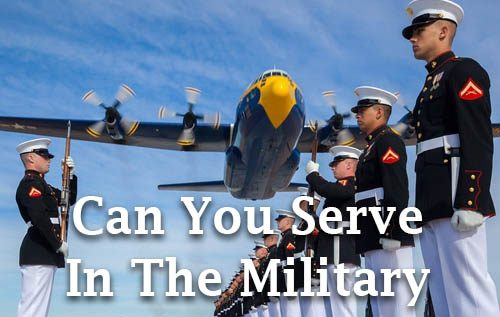 can you serve in the military